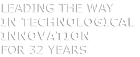 LEADING THE WAY  IN TECHNOLOGICAL  INNOVATION  FOR 32 YEARS
